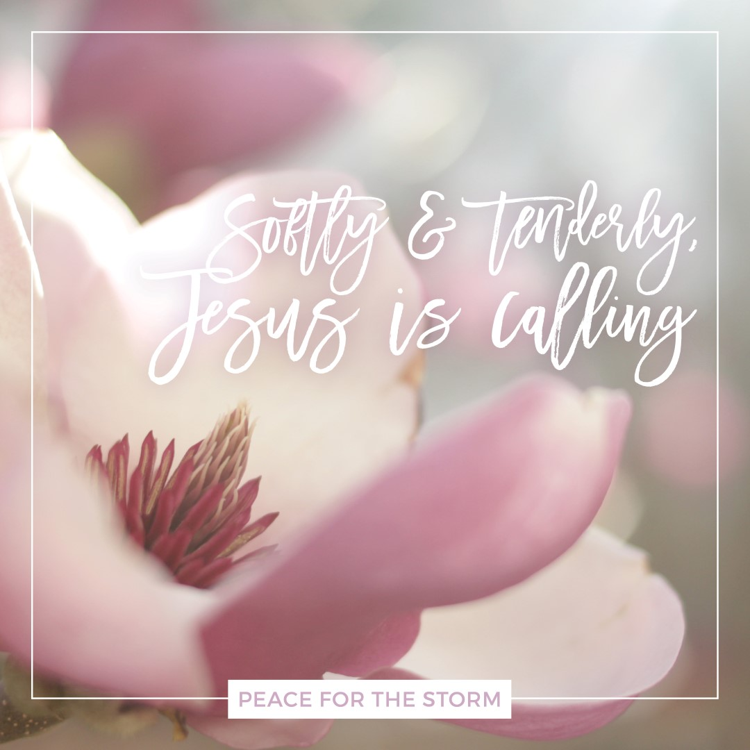 Peace for the Storm Quotes - Softly and Tenderly