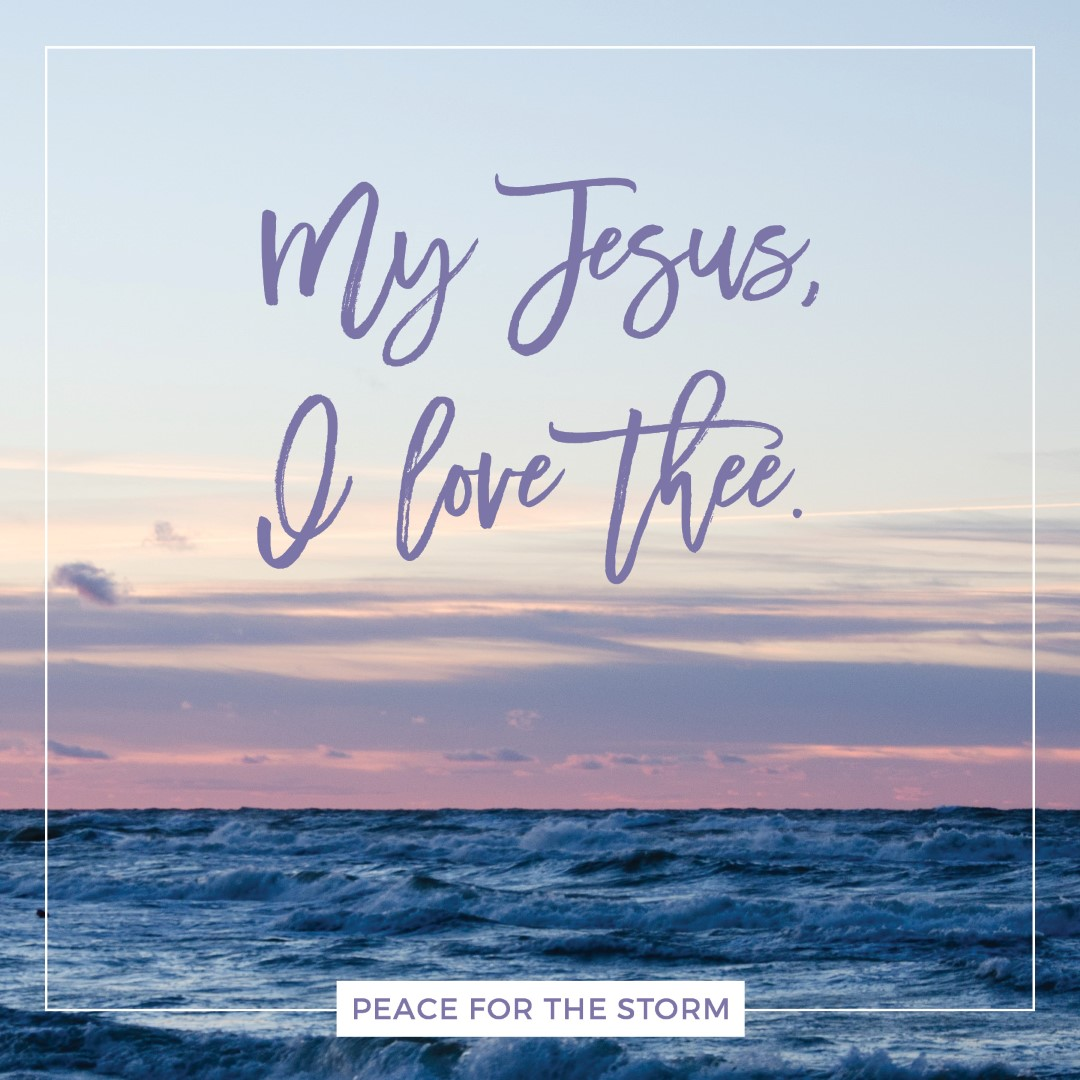 Peace for the Storm Quotes - My Jesus I Love Thee