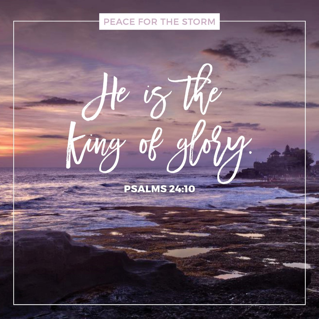 Peace for the Storm Quotes - He is the King of Glory
