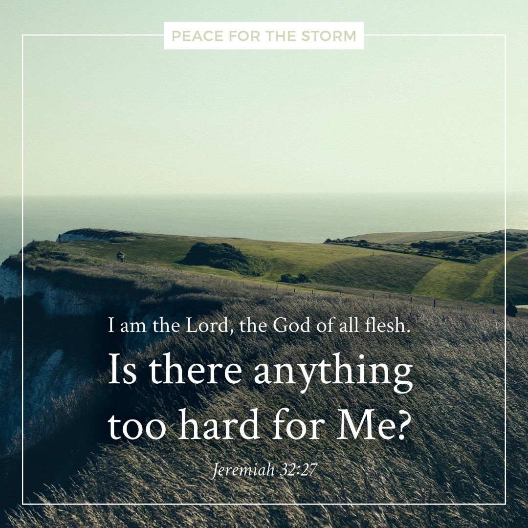 Peace for the Storm Quotes - Is There Anything Too Hard for Me