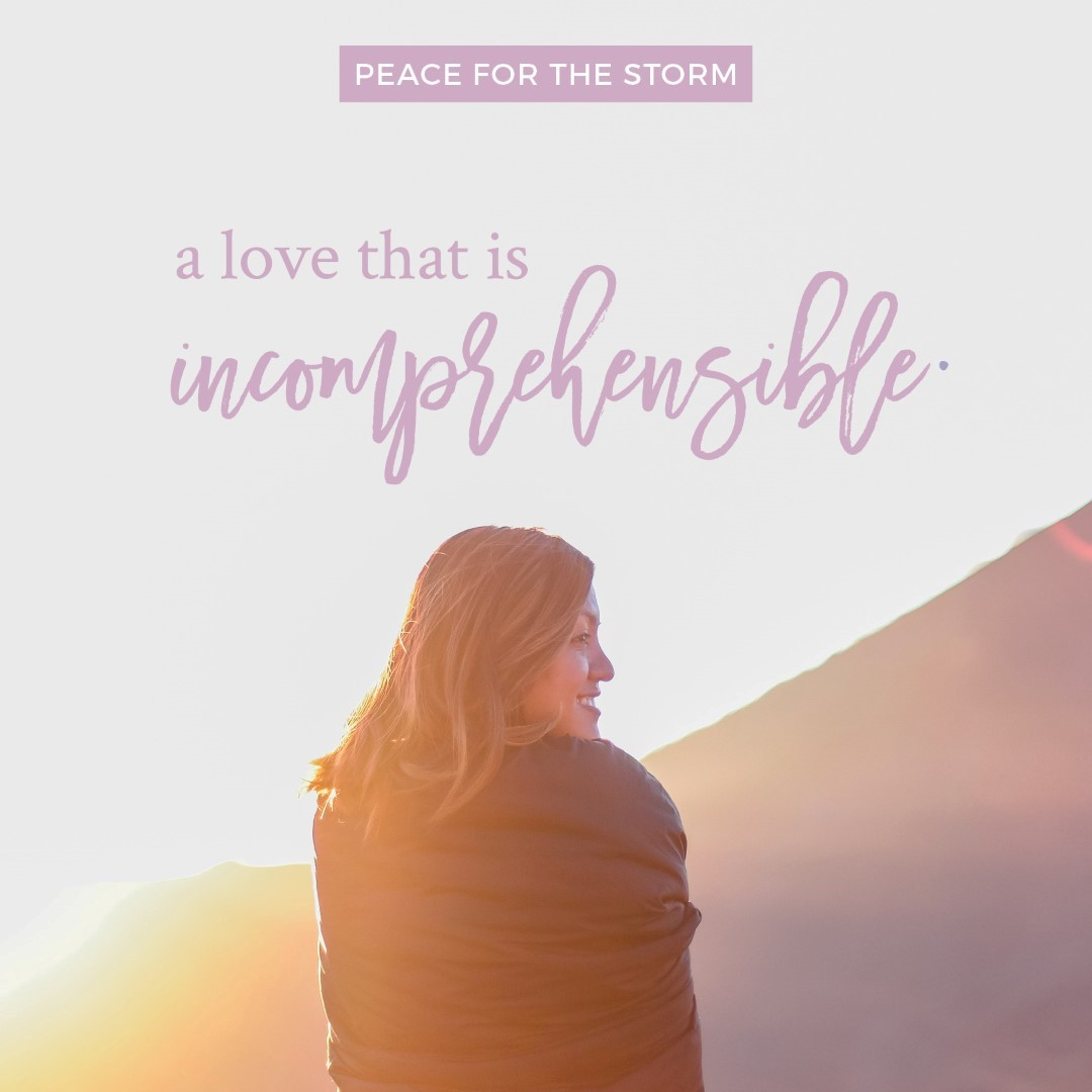 Peace for the Storm Quotes - Love that is Incomprehensible