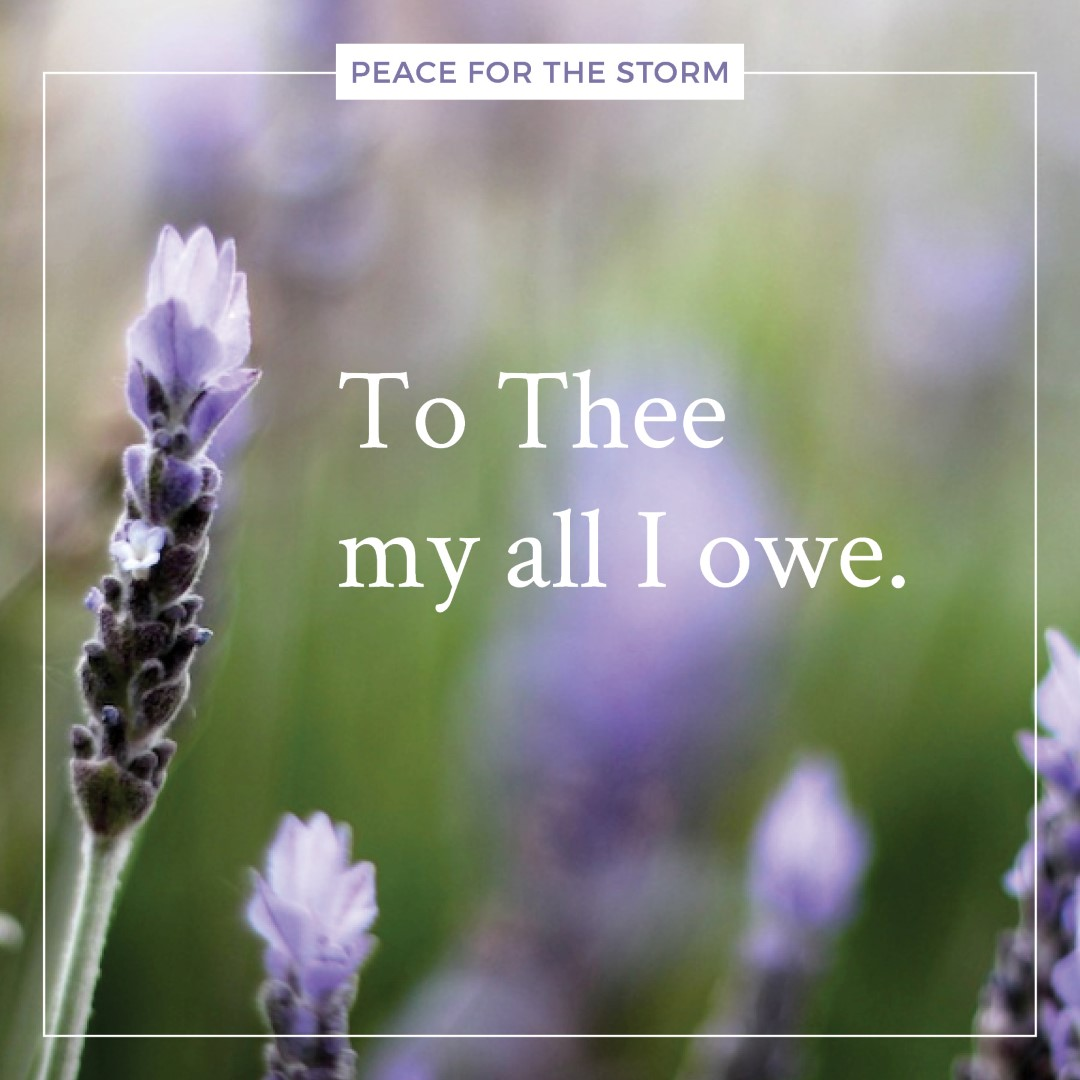 peace-for-the-storm-quotes-to-thee-my-all-i-owe